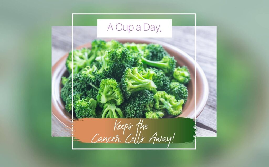 Broccoli: A cup a day to keep the cancer cells away!