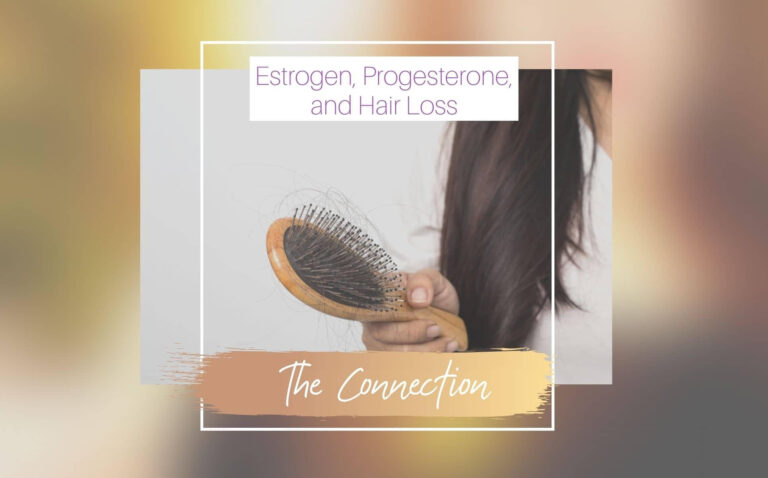 ESTROGEN, PROGESTERONE, AND Hair Loss - CONNECTION
