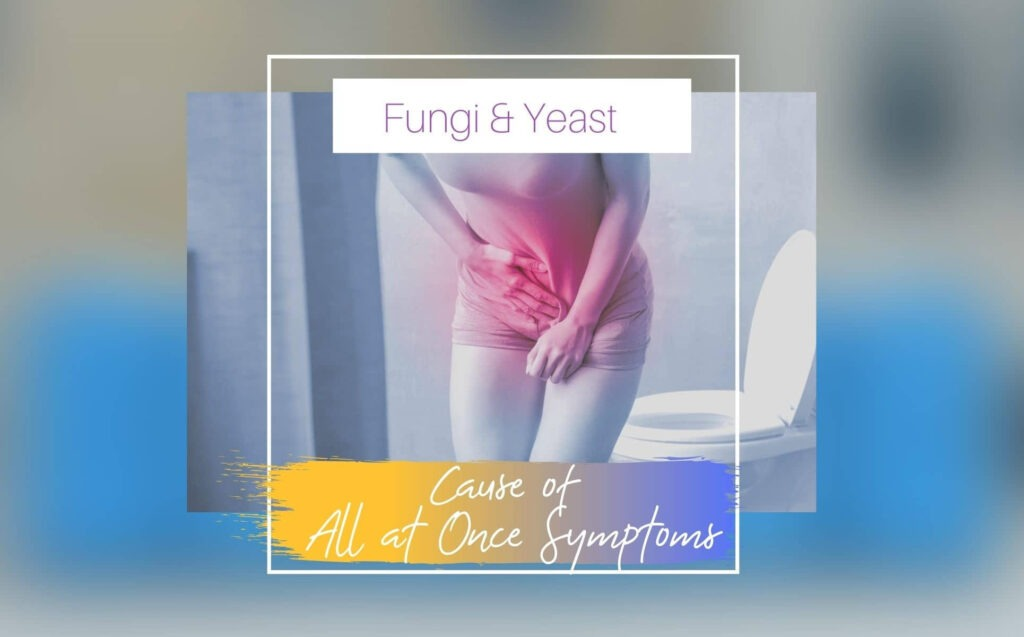 Fungi & Yeast as a Latent Cause of All at Once Symptoms