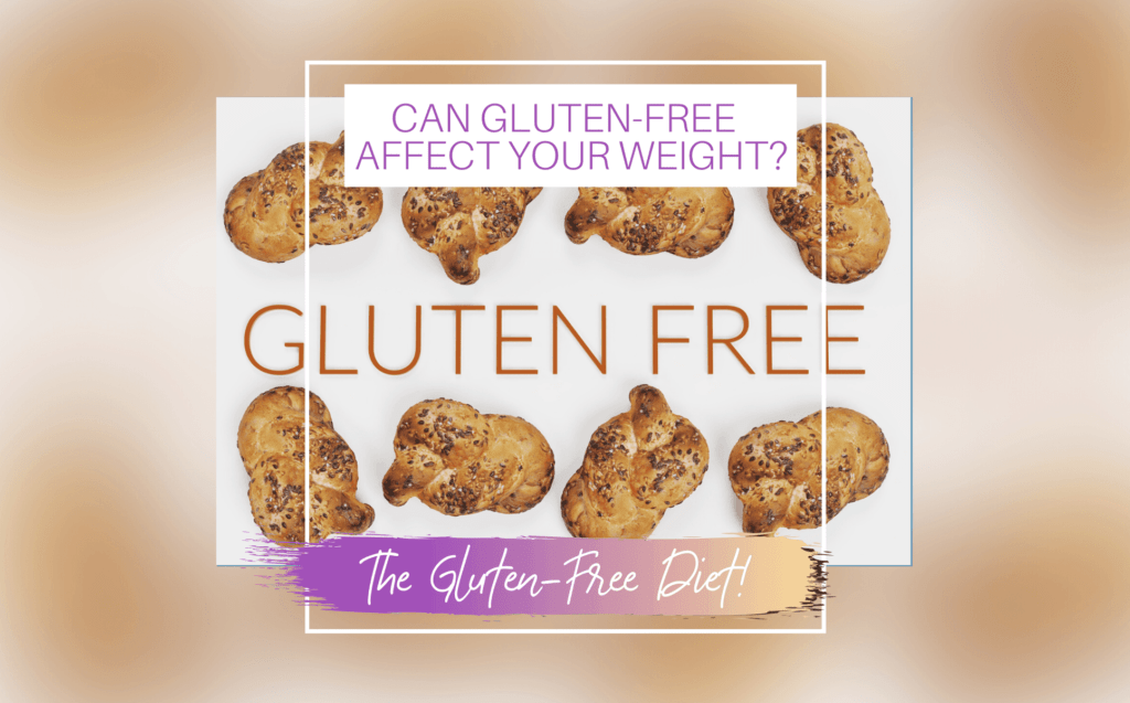 CAN GLUTEN-FREE AFFECT YOUR WEIGHT