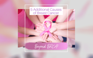 5 Additional Causes of Breast Cancer Beyond BRCA