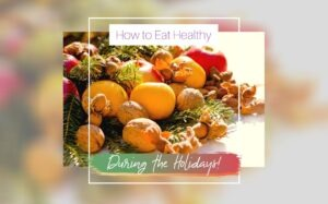 How You Could Eat Healthy During the Holidays without Guilt
